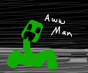 creeper aww man