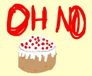 Oh no, cake