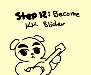 Step 10: Worship KK Slider as your new god