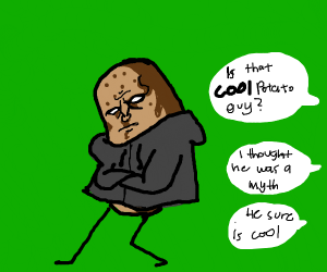 Potato in a black hoodie. He sure is cool.