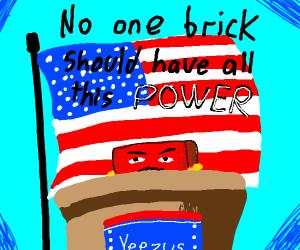 Kanye as a brick, running 4 president