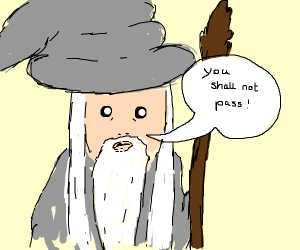 Gandalf says you shall not pass