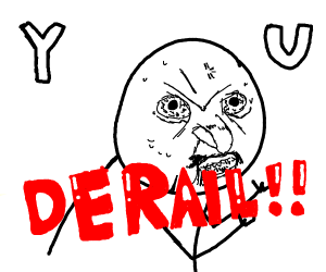 """""""Y u derail bruh"""" with that 2010 """"y u"""" meme"""