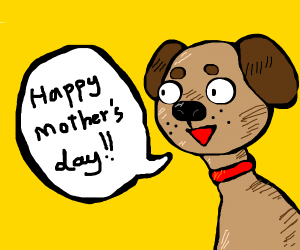 a dog says happy mother's day