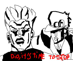 DIO, it's time to stop.