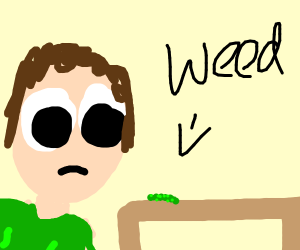 Dude sad so he sniff dank sh- weed