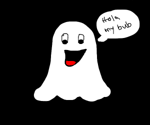 """Ghost saying """"Hola my bub"""""""