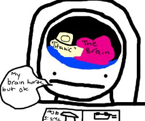 Titanic hit the Brain