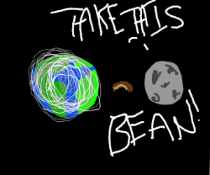 the moon fires a bean at the earth
