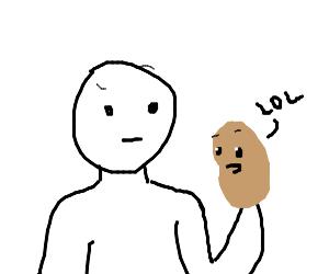 Guy holding a potato saying lol