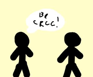 guy telling someone to stop being crcc(???)
