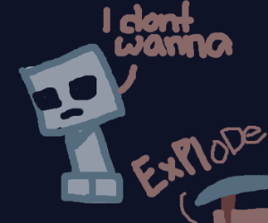 Creeper doesn't want to explode.