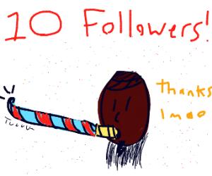 Congrats on 10 followers!