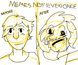 memes: not even once