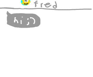 fred sms said hi