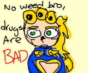 bro dont smoke weed drugs are bad