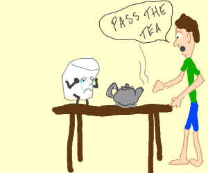 Dude telling a crying marshmallow to pass tea