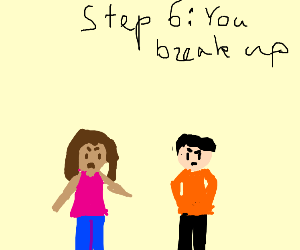 Step 5: Your Girlfriend is cheating on you!