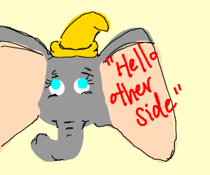 "Dumbo says ""Hello"" to the other side"