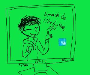 a youtuber telling ppl to smash da like buton