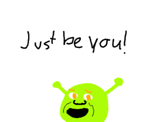 shrek encouraging you to be yourself