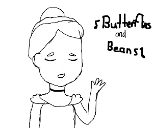 Cinderella sings about Butterflies and Beans