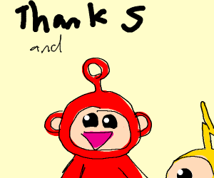 Thanks and the telletubbies