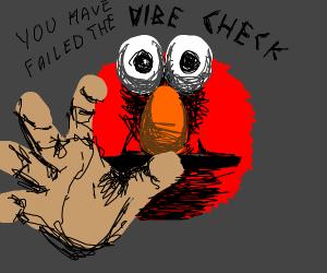 Elmo says you failed your vibe check