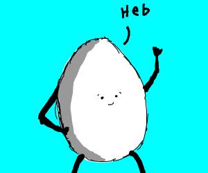 """Egg-shaped man says """"Heb"""""""