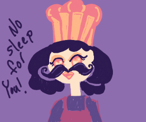 mustache chef man says no sleep for you