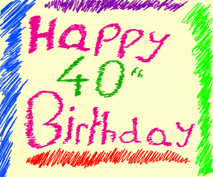 It's my 40th birthday!