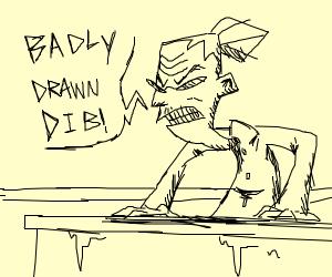 "angry old lady screams ""badly drawn dib"""