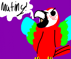 Mutiny! Said the parrot