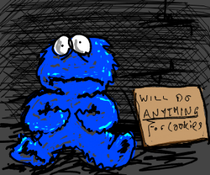 Cookie Monster will do anything for a cookie