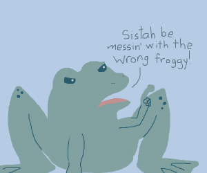 you messed with the wrong frog