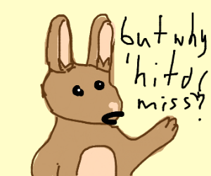 Rabbit wants to know why hit or miss