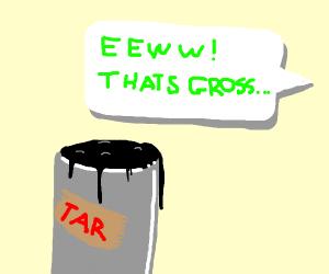 Tar is gross