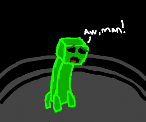 A disappointed creeper
