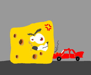 Don't crash your car into the angry cheese