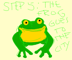 Step 4: it turns into a frog