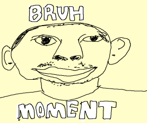 bruh moment
