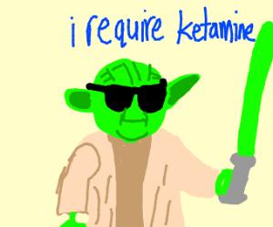 Yoda wants some ketamine