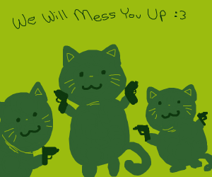 These cats will mess you up
