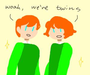 Woah! We're TWINS!!!
