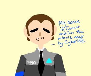 """I'm Connor the android sent by Cyberlife"""