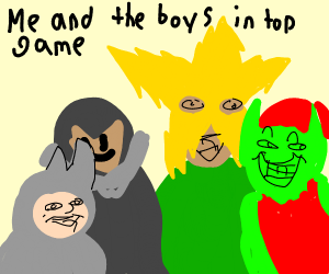 Me and the boys in a top game