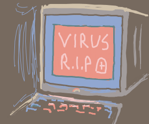 RIP virus, your computer has destroyed it.