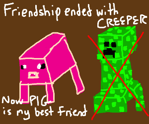 Friendship ended with Creeper
