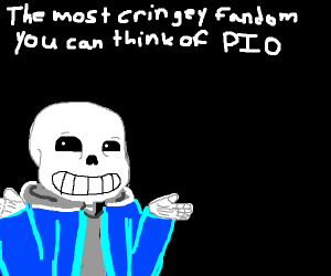 The most cringy fandom you can think of (PIO) - Drawception