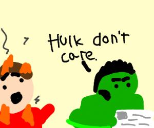 Hulk doesnt care